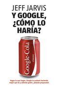 Y Google,¿ Cómo lo Haría?  Nuevas Estrategias Para Lograr el Éxito Empresarial - Jeff Jarvis - Gestión 2000