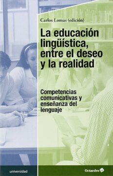 portada La Educación Lingüística, Entre el Deseo y la Realidad: Competencias Comunicativas y Enseñanza del Lenguaje