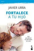 Fortalece a tu Hijo: Guía Para Afrontar las Adversidades de la Vida (Familia) - Javier Urra - Booket