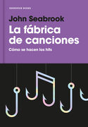 La Fábrica de Canciones: Cómo se Hacen los Hits (Reservoir Narrativa) - John Seabrook - Reservoir Books