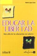Educar la Libertad. Más Allá de la Educación en Valores - Editorial Trillas,Martín López Calva - Editorial Mad, S.L.