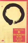 Sin Principio ni Fin: La Esencia del zen - Jakusho Kwong - Oniro