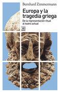 Europa y la Tragedia Griega: De la Representación Ritual al Teatro Actual - Bernard Zimmermann - Siglo Xxi De España Editores, S.A.