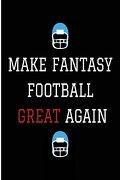 Make Fantasy Football Great Again: Blank Lined Journal - Fantasy Football Notebook, Fantasy Football Draft Board, 2018 Fantasy Football (libro en inglés)