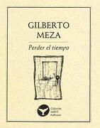 Perder el Tiempo - Gilberto Meza - Ediciones Del Ermitaño