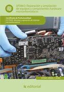 Reparación y Ampliación de Equipos y Componentes Hardware Microinformáticos. Ifct0309 - Montaje y Reparación de Sistemas Microinformáticos - Cristina Montoya Castillo - Ic Editorial