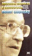 Secretos, Mentiras y Democracia - Noam Chomsky - Siglo Xxi