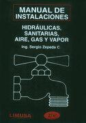 Manual de Instalaciones Hidraulicas, Sanitarias, Gas, Aire Comprimido y Vapor - Sergio Zepeda - Editorial Limusa S.A. De C.V.