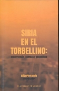 Siria en el Torbellino. Insurrección, Guerras y Geopolítica - Gilberto Conde (Coord.) - Colegio De México