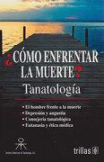 Como Enfrentar la Muerte? - De Tanatologia A. C. - Editorial Trillas Sa De Cv