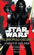Star Wars. El Discípulo Oscuro - Christie Golden - Planeta