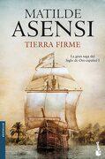 Tierra Firme: La Gran Saga del Siglo de oro Español i (Biblioteca Matilde Asensi) - Matilde Asensi - Booket
