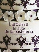 Arte de la Pasteleria, el / pd. - Ediciones Larousse - Universidad Nacional Autónoma De México