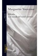Alexis o el Tratado del Inutil Combate - Marguerite Yourcenar - Penguin Random House