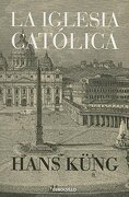 La Iglesia Catolica = the Catholic Church - Hans Kueng - Debolsillo