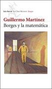 Borges y la Matematica - Guillermo Martinez - Seix Barral