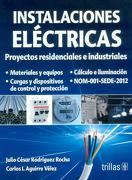 Instalaciones Electricas. Proyectos Residenciales e Industriales - Julio Cësar Rodríguez Rocha,Carlos I. Aguirre Vëlez - Editorial Trillas