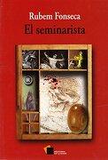El Seminarista - Rubem Fonseca - Ediciones Cal Y Arena