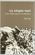 La Utopía Nazi: Cómo Hitler Compró a los Alemanes (Memoria Crítica) - Götz Aly - Crítica