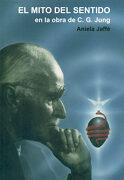 El Mito del Sentido en la Obra de C. G. Jung - Aniela Jaffe - Mirach Editoria Sa
