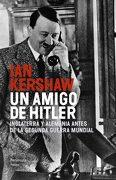 Un Amigo de Hitler: Inglaterra y Alemania Antes de la Segunda Guerra Mundial (Atalaya) - Ian Kershaw - Ediciones Península