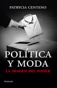 Política y Moda: La Imagen del Poder - Patrycia Centeno - Ediciones Península