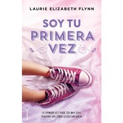Soy tu Primera vez - Laurie Elizabeth Flynn - Roca Editorial