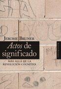 Actos de Significado: Más Allá de la Revolución Cognitiva (Alianza Ensayo) - Jerome S. Bruner - Alianza