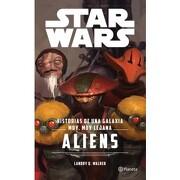 Star Wars. Historia de una Galaxia Muy, muy Lejana: Aliens - Lucasfilm Ltd - Planeta