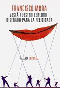 Está Nuestro Cerebro Diseñado Para la Felicidad? - Francisco Mora - Alianza Editorial