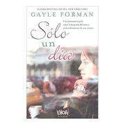 Sólo un Día. Una Fascinante Novela Sobre la Búsqueda del Amor y el Descubrimiento de uno Mismo. - Gayle Forman - B De Blok