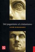 Del Paganismo al Cristianismo. La Época de Constantino el Grande - Burckhardt Jacob - Fondo De Cultura Economica