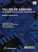 Taller de Arduino. Un Enfoque Practico Para Principiantes - German Tojeiro Calaza - Marcombo