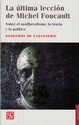 La Última Lección de Michel Foucault - Geoffroy De Lagasnerie - Fondo De Cultura Economica