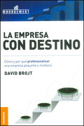 La Empresa con Destino. Como y por que Profesionalizar una Empresa Pequeña o Mediana - David Brojt - Granica
