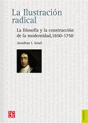 La Ilustración Radicalla Filosofía y la Construcción de la Modernidad, 1650-1750 - Jonathan I. Israel - Fondo De Cultura Económica