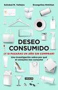 Deseo Consumido: Una Investigacion Sobre por que el Consumo nos Consume - Evangelina Himitian - Aguilar