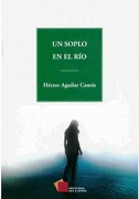 Un Soplo en el rio - Hector Aguilar Camin - Cal Y Arena