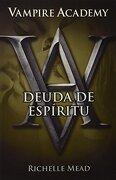 Vampire Academy 5. Deuda de Espiritu - Richelle Mead - Alfaguara Juvenil