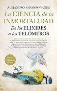 La Ciencia de la Inmortalidad - Alejandro Navarro Yañez - Editorial Almuzara