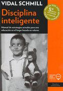 Disciplina Inteligente. Manual de Estrategias Actuales Para una Educacion en el Hogar Basada en Valores / 5 ed. - Vidal Schmill - Producciones Educación Aplicada