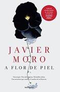 A Flor de Piel - Javier Moro - Seix Barral