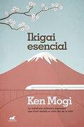 Ikigai Esencial: La Sabiduria Milenaria Japonesa que Dara Sentido a Cada dia de tu Vida - Ken Mogi - Vergara
