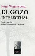 El Gozo Intelectual: Teoría y Práctica Sobre la Inteligibilidad y la Belleza - Jorge Wagensberg - Tusquets Editores