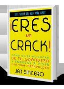Eres un Crack!  Cómo Dejar de Dudar de tu Grandeza y Empezar a Vivir una Vida Maravillosa - Jen Sincero - Stella Maris