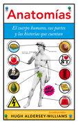 Anatomías: El Cuerpo Humano, sus Partes y las Historias que Cuentan - Hugh Aldersey-Williams - Editorial Ariel