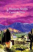 Carne de Dios - Homero Aridjis - Alfaguara
