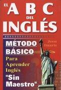 Abcs del Ingles: Metodo Basico Para Aprender sin Maestro (libro en Inglés) - Jessse Ituarte - Grupo Tomo