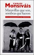 Maravillas que Son, Sombras que Fueron (libro en inglés) - Carlos Monsivais - Ediciones Era