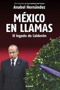 México en Llamas: El Legado de Calderón - Anabel Hernandez - Grijalbo